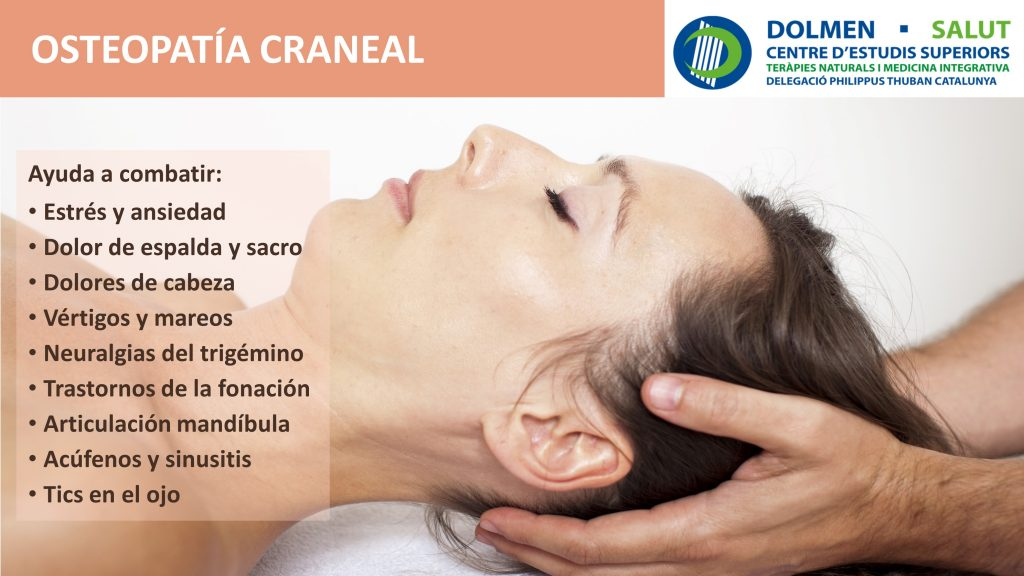 En el CENTRE D'ESTUDIS SUPERIOR DOLMEN SALUT L'H Barcelona, ofrecemos la formación en OSTEOPATÍA CRANEAL , que ayuda a combatir de manera eficaz y no invasiva el estrés, ansiedad, dolores musculares de espalda y cabeza...