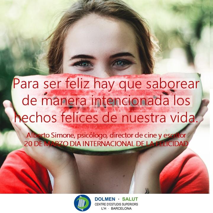 Para ser feliz hay que saborear de manera intencionada los hechos felices de nuestra vida. Alberto Simone. Día Internacional de la Felicidad